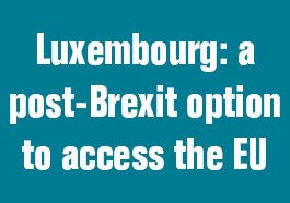 Luxembourg: a post-Brexit option to access the EU
