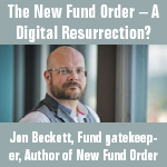 The New Fund Order - a Digital Resurrection?