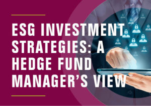 ESG investment strategies: A hedge fund manager's view